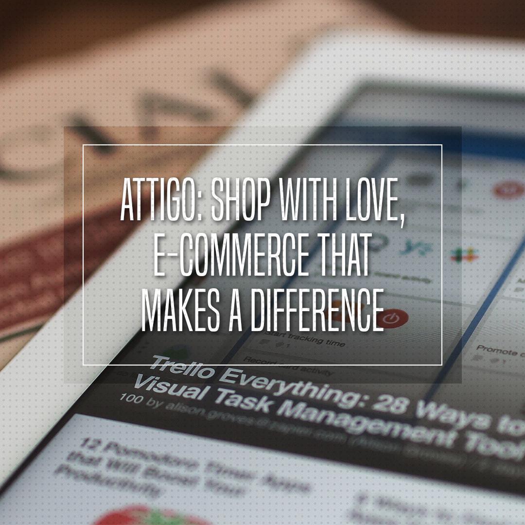 ATTIGO: SHOP WITH LOVE, E-COMMERCE THAT MAKES A DIFFERENCE